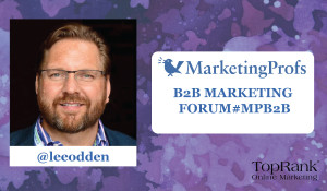 MarketingProfs B2B Marketing Forum Lineup Features TopRank Marketing CEO Lee Odden