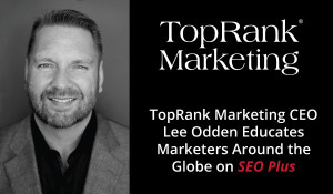 From Amsterdam to Arizona: TopRank Marketing Educates Marketers on SEO Plus