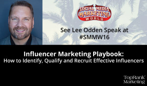 Lee Odden to Tackle How to Identify, Qualify & Recruit Effective Influencers at #SMMW16