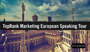 TopRank Marketing CEO Traveling Europe to Talk Influencer & Content Marketing