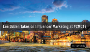 TopRank Marketing CEO, Lee Odden Shares a Secret to Influencer Marketing at #CMC17