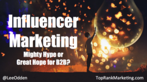 Influencer Marketing: Hype or Hope for B2B? New Webinar Featuring Lee Odden