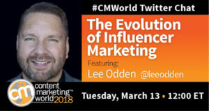 Influencer Marketing Evolution – The #CMWorld Twitter Chat With Lee Odden