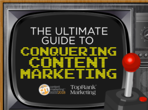 Content Marketing World & TopRank Marketing 2018 Integrated Marketing Campaign