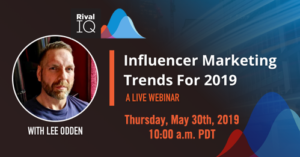 2019 May 30 Rival IQ Webinar with Lee Odden
