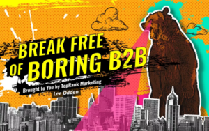 break free of boring b2b marketing webinar with Lee Odden